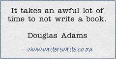 So true. Love DA. true quotes, douglas adams, adam quot, writer life, writing quotes, write a book, dougla adam, aw lot, write inspir