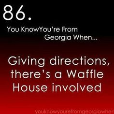 You know you're from Georgia when.. .. or a huddle house!