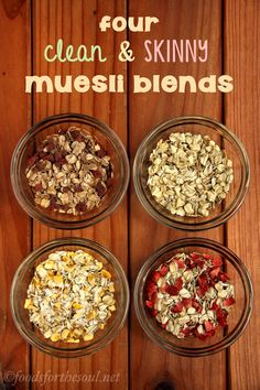 4 Clean & Skinny Muesli Blends. They literally take 30 seconds to toss together, and they'll keep you full all morning long!