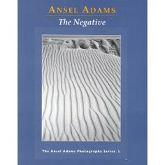 The Negative (Ansel Adams Photography, Book 2) - another must have.