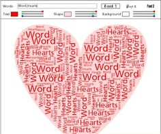 Use this tool to fill the heart shape with the word(s) of your choice.  Then change your fonts, color, shape, and background.
