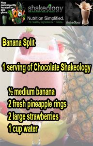Banana Split Chocolate Shakeology Recipe: Calories:257  Protein:18 g  Carbs:46 g  Fat:1 g  Saturated Fat:< 1 g  Calories from Fat:10  For more information and recipes go to: www.teambeachbody.com/signup/-/signup/free?referringRepId=251276
