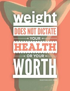 weight does not dictate your health or your worth