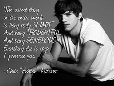 Christopher Ashton Kutcher So I was watching Teen Choice Awards and he won yet another award. I absolutely love this man as a great actor. And his speech was amazing, if you are ever able to, try to look up his speech at the TCA's this year.