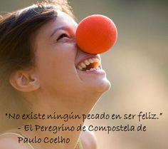 """""""No existe ningún pecado en ser feliz.""""  - El Peregrino de Compostela de Paulo Coelho"""