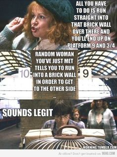 Molly Weasley tells you to run into and through a wall...  Sounds legit