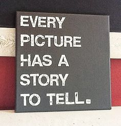 12X12 Canvas Sign  Every Picture Has A Story To by EpiphanysCorner, $30.00