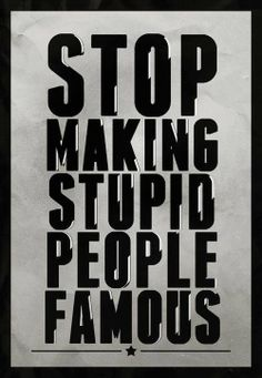 #SMSPF Stop Making Stupid People Famous