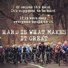 Hard is what make it great.