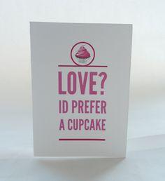 Love, I'd prefer a Cupcake Anti Valentine Card. £2.50, via Etsy. cupcak anti