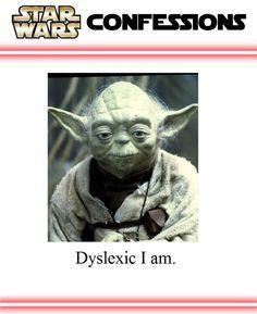 Dyslexic I am.