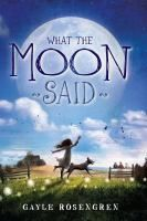<2014 pin> What the Moon Said by Gayle Rosengren. SUMMARY: When Esther's family moves to a farm during the Great Depression, she soon learns that there are things much more important than that her superstitious mother rarely shows her any affection.