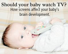 Should your baby watch TV? | Info every parent should know about the affects of screens on your baby's brain development.