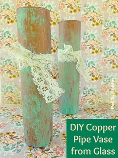 DIY Copper Patina Pipe Vases from glass vases!