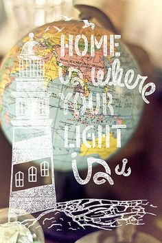 Home is wherever your light is.