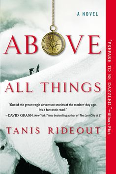ABOVE ALL THINGS by Tanis Rideout --  A New York Times Editor's Choice; a heartbreaking tale of obsession, sacrifice, and what we do for love and honor.