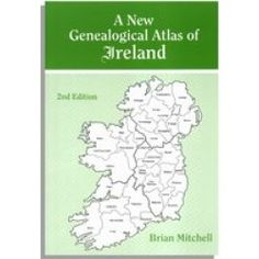 A New Genealogical Atlas of Ireland. 2nd Edition by Brian Mitchell