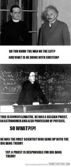 Big Bang Theory. To those who complain about the Big Bang, all I have to say is that, as a Christian, I know better than to limit God. He could have done that.