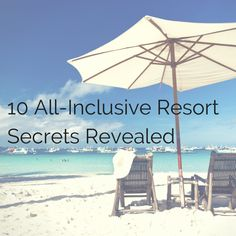 10 All-Inclusive Resort Secrets Revealed