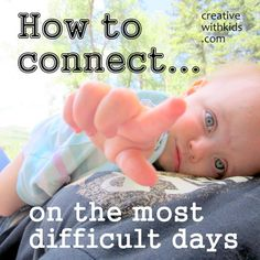 How can you connect with your kids when you're totally tapped out?  Here are a few ideas to help.<--- Love this article and I will be rereading this on days that I just want to scream.