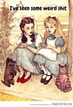 Dorothy and Alice need therapy…