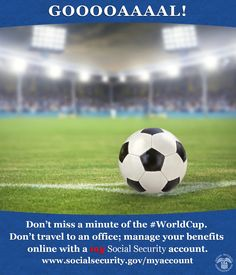 Don't miss a minute of the #WorldCup. Don't travel to an office; manage your benefits online with #mySocialSecurity www.socialsecurity.gov/myaccount