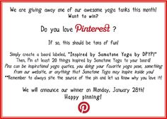 "We are giving away one of our awesome yoga tanks this month and loved the idea of a Pinterest inspired Samatone Yoga by DPYP! board. Want to win? Create a board labeled, ""Inspired by Samatone Yoga by DPYP!"" Then, pin at least 20 things inspired by Samatone Yoga to your board! **Remember to always cite the source of the pin and let us know why you love it! Happy Pinning! :)  http://samatone.perfectmind.com"