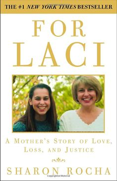 For Laci: A Mother's Story of Love, Loss, and Justice : Sharon Rocha kmac book, mother, book worth, daughter, favorit book, book list, laci, book journey, sharon rocha