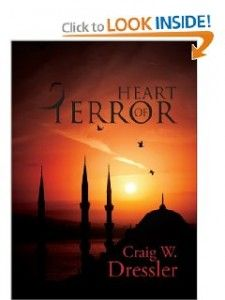 """Christian espionage novel, """"Heart of Terror"""" by Craig W. Dressler, now released and available nationwide. The Midwest Book Review said of the book: """"Heart of Terror is an exciting twist of thriller and faith, very much recommended reading."""""""