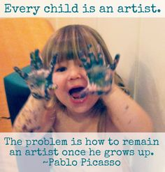 Every child is an artist.  Every one of us has a child inside.