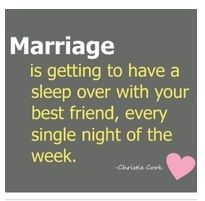 Marriage is getting to have . . .