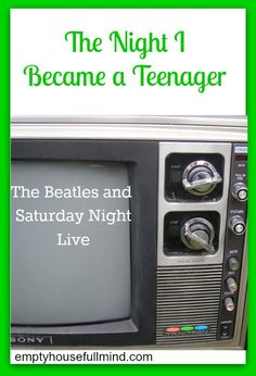 The Night I Became a Teenager - the Beatles and Saturday Night Live - Empty House, Full Mind