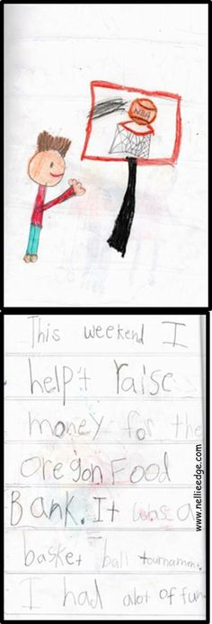 """""""This weekend I helped raise money for the Oregon Food Bank. It was a basketball tournament. I had a lot of fun."""" Send home WEEKEND NEWS JOURNALS to encourage storytelling and narrative writing. Samples from Katie Nelson's kindergarten. http://www.nellieedge.com/pdf/2013/Kindergarten%20Writing-Common-Core-Overview.pdf"""