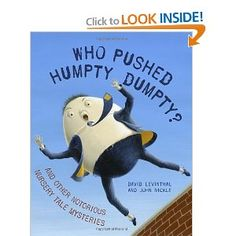 Who Pushed Humpty Dumpty?: And Other Notorious Nursery Tale Mysteries: David Levinthal, John Nickle: 9780375841958: Amazon.com: Books