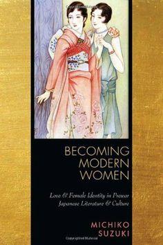 Becoming Modern Women: Love and Female Identity in Prewar Japanese Literature and Culture by Michiko Suzuki. $12.62. 248 pages. Author: Michiko Suzuki. Publisher: Stanford University Press (November 10, 2009)
