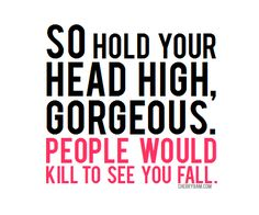 Hold that head up high, girl!