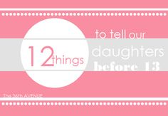 12 things to tell our daughters before they are 13 idea, girl, futur, 12 thing, parent, babi, daughters, mom, kid