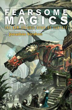 Fearsome Magics: K.J. Parker, Garth Nix, Frances Hardinge, Jonathan Strahan | Solaris | October 7, 2014