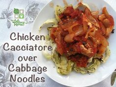 Chicken Cacciatore over cabbage noodles! Delicious, inexpensive and grain free!