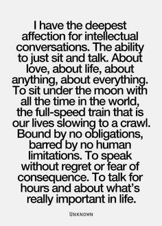 I have the deepest affection for intelectual conversations.