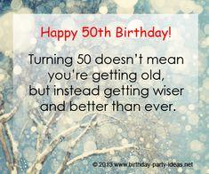 "50th birthday quotes: ""Turning 50 doesn't mean you're getting old, but instead getting wiser and better than ever."" #50th #birthday #quotes"