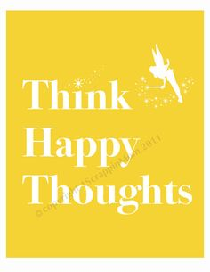 Always / Think Happy Thoughts...