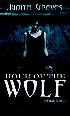 Hour of the Wolf by Judith Graves | Skinned, BK#4 |  Publisher: Leap Books | www.judithgraves.com | #YA #Paranormal #shape-shifters #werewolves