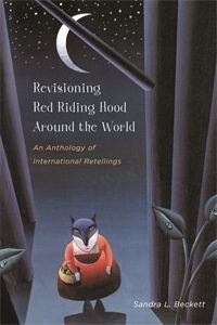 Revisioning Red Riding Hood Around the World: An Anthology of International Retellings by Sandra L Beckett books, red riding hood, hoods, red ride, book fairi, children, intern retel, ride hood, country