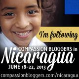 Compassion Bloggers are headed to Nicaragua June 18-22, 2013! Help spread the word? Thanks!