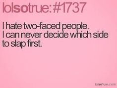 Sadly, I encounter these type of people all the time... Too bad most if them WERE my friends at one point!
