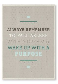 A dream and a purpose- I love this, my son and I always discuss what we will dream about when I tuck him in, he's nine and we've done this for years. It's fun, and it's good conversation for breakfast in the morning. Dream Big, Wall Art, Fall Asleep, Quotes, Purpos, Thought, Inspir, Sweet Dreams, Live