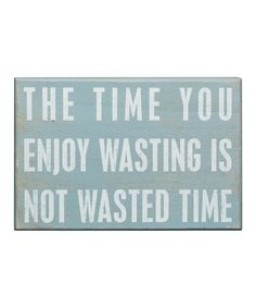 Take a look at this 'The Time You Enjoy Wasting' Box Sign by Primitives by Kathy on #zulily today!