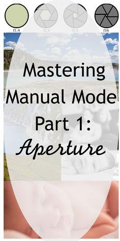 Mastering Manual Mode - Part 1: Aperture