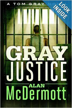 Gray Justice (A Tom Gray Novel, Book 1) by Alan McDermott.  Cover image from amazon.com.  Click the cover image to check out or request the mystery kindle